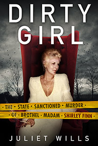 Dirty Girl The State Sanctioned Murder of Brothel Madam Shirley Finn by  Juliet Wills